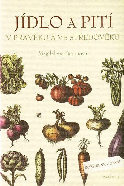 Jídlo a pití v pravěku a středověku- Magdalena Beranová /Academia/